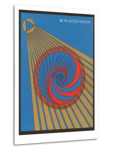 Be in Good Health, Geometric Design--Metal Print