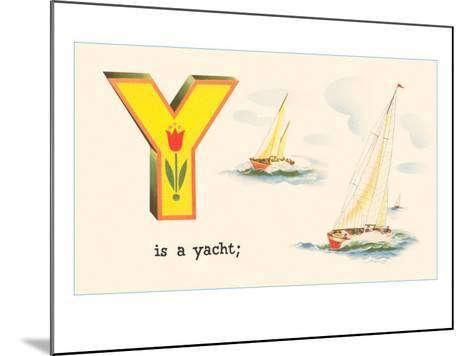 Y is a Yacht--Mounted Art Print