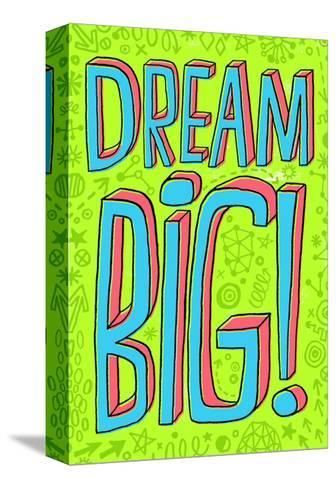 Dream Big--Stretched Canvas Print