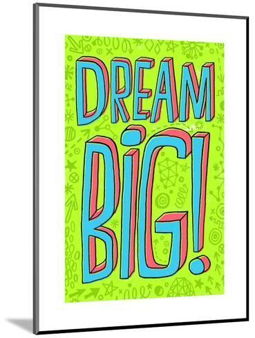 Dream Big--Mounted Art Print