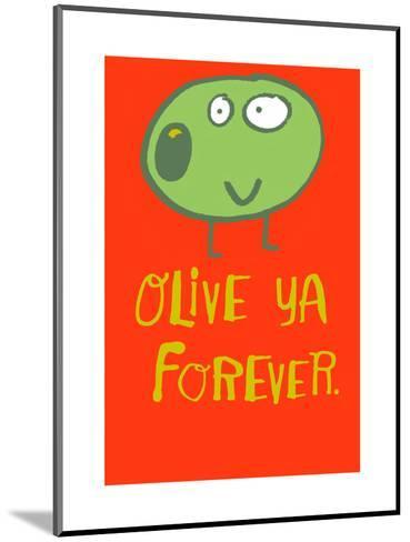Olive Ya Forever--Mounted Art Print