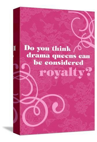 Drama Queen Royalty--Stretched Canvas Print