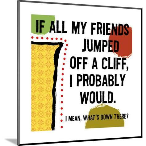 Jumped Off a Cliff--Mounted Art Print