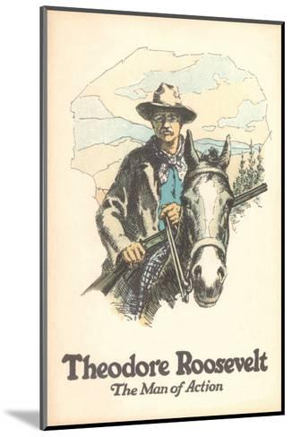 Poster of Theodore Roosevelt, Man of Action--Mounted Art Print