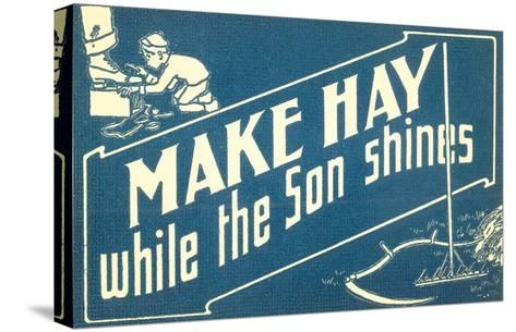 Make Hay While the Son Shines--Stretched Canvas Print