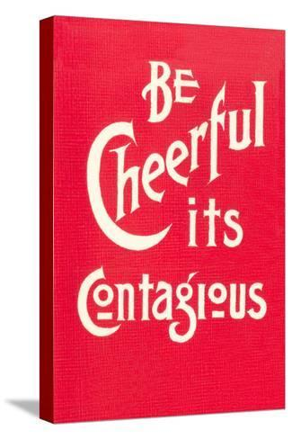 Be Cheerful; it's Contagious--Stretched Canvas Print