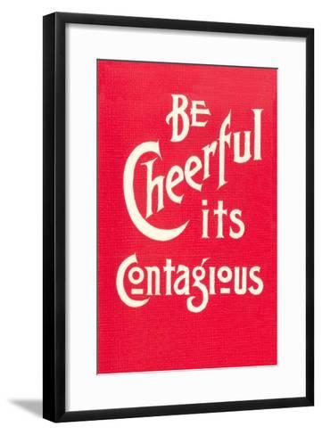 Be Cheerful; it's Contagious--Framed Art Print