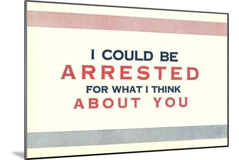 I Could be Arrested--Mounted Art Print