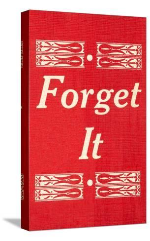 Forget It--Stretched Canvas Print