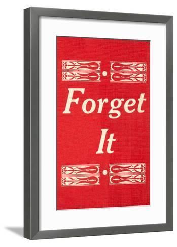Forget It--Framed Art Print