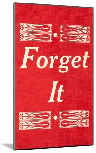 Forget It--Mounted Art Print