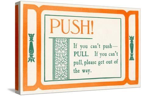 Push, or Pull--Stretched Canvas Print