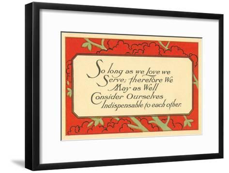 So Long as We Love, We Serve--Framed Art Print