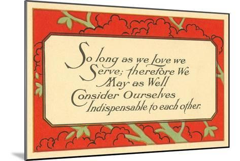 So Long as We Love, We Serve--Mounted Art Print