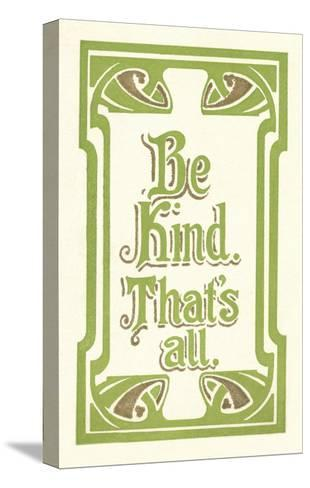 Be Kind, That's All--Stretched Canvas Print