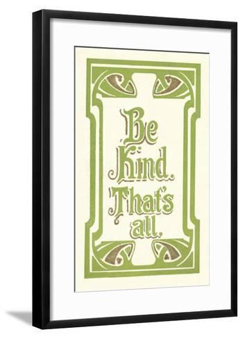 Be Kind, That's All--Framed Art Print
