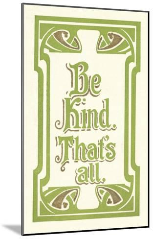 Be Kind, That's All--Mounted Art Print
