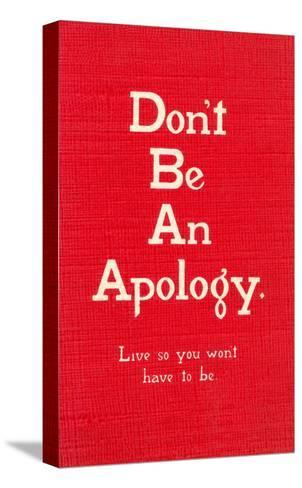 Don't Be an Apology--Stretched Canvas Print