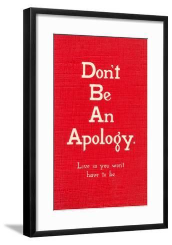 Don't Be an Apology--Framed Art Print