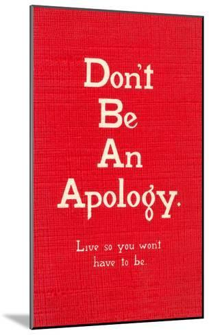 Don't Be an Apology--Mounted Art Print