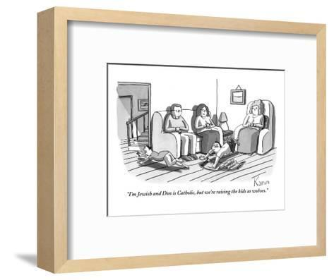 """I'm Jewish and Don is Catholic, but we're raising the kids as wolves."" - New Yorker Cartoon-Zachary Kanin-Framed Art Print"