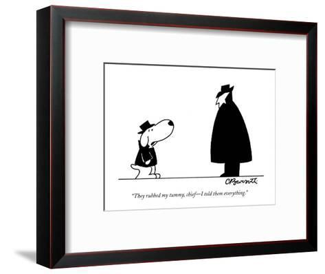"""""""They rubbed my tummy, chief?I told them everything."""" - New Yorker Cartoon-Charles Barsotti-Framed Art Print"""