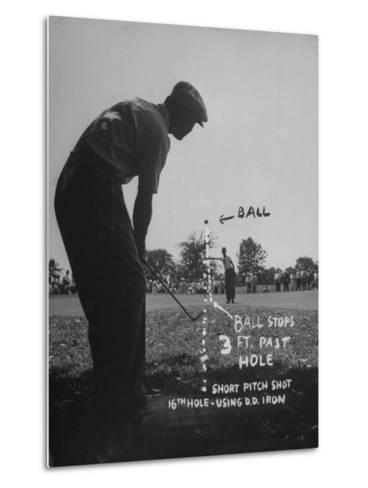Golfer Byron Nelson Pitching His Shot onto the Green on 16th Hole, Going Three Feet Past the Hole--Metal Print