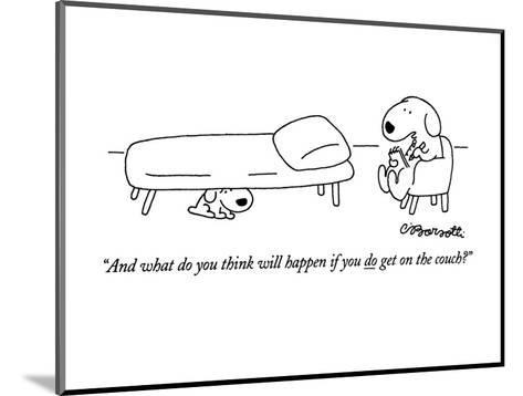 """And what do you think will happen if you do get on the couch?"" - New Yorker Cartoon-Charles Barsotti-Mounted Premium Giclee Print"