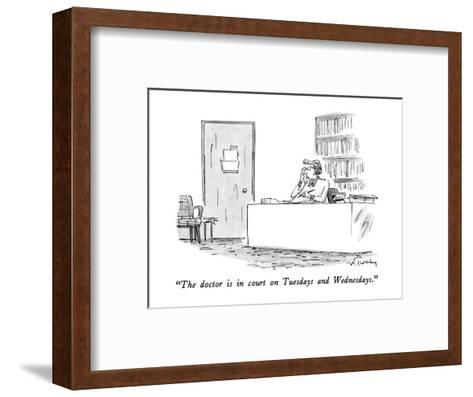 """The doctor is in court on Tuesdays and Wednesdays."" - New Yorker Cartoon-Mike Twohy-Framed Art Print"