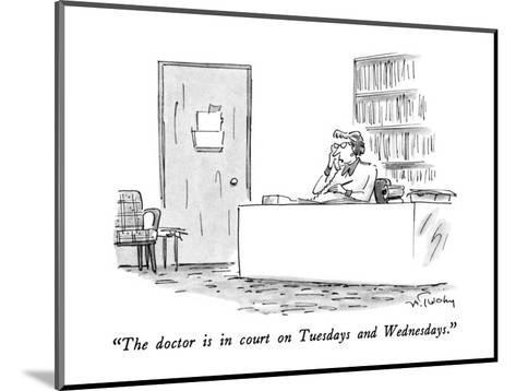 """The doctor is in court on Tuesdays and Wednesdays."" - New Yorker Cartoon-Mike Twohy-Mounted Premium Giclee Print"