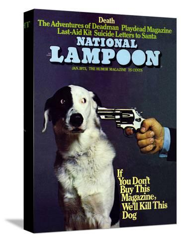 National Lampoon, January 1973 - If you don't Buy this Magazine, We'll Kill This Dog--Stretched Canvas Print