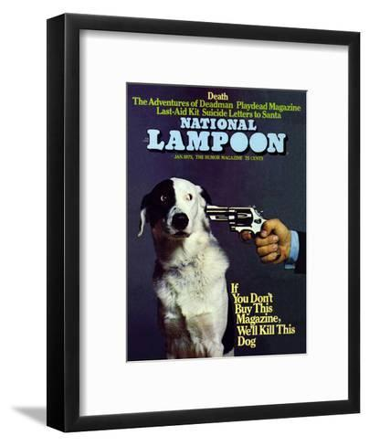 National Lampoon, January 1973 - If you don't Buy this Magazine, We'll Kill This Dog--Framed Art Print