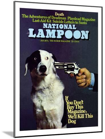 National Lampoon, January 1973 - If you don't Buy this Magazine, We'll Kill This Dog--Mounted Art Print