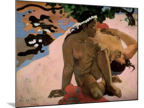 Aha Oe Feii? (Are You Jealous?), 1892-Paul Gauguin-Mounted Giclee Print