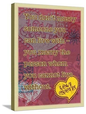 You Don'T Marry Someone-Cathy Cute-Stretched Canvas Print