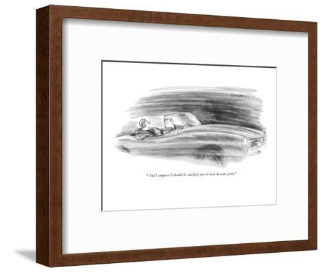 """""""And I suppose I should be satisfied just to bask in your glory."""" - New Yorker Cartoon-Charles Saxon-Framed Art Print"""