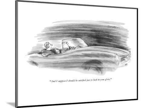 """""""And I suppose I should be satisfied just to bask in your glory."""" - New Yorker Cartoon-Charles Saxon-Mounted Premium Giclee Print"""