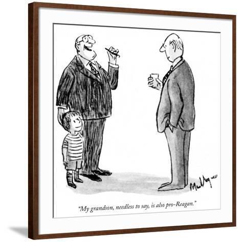 """My grandson, needless to say, is also pro-Reagan."" - New Yorker Cartoon-James Mulligan-Framed Art Print"
