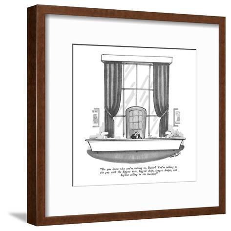 """Do you know who you're talking to, Buster?  You're talking to the guy wit?"" - New Yorker Cartoon-Dana Fradon-Framed Art Print"