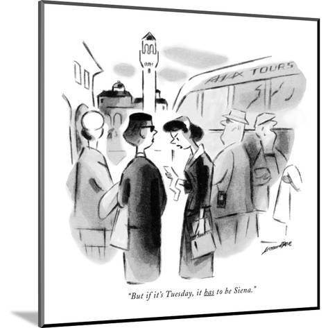 """""""But if it's Tuesday, it has to be Siena."""" - New Yorker Cartoon-Leonard Dove-Mounted Premium Giclee Print"""