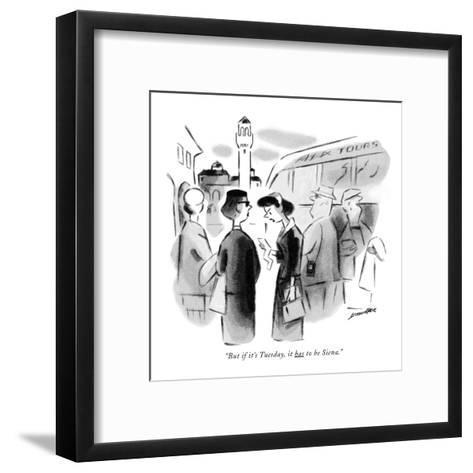 """But if it's Tuesday, it has to be Siena."" - New Yorker Cartoon-Leonard Dove-Framed Art Print"