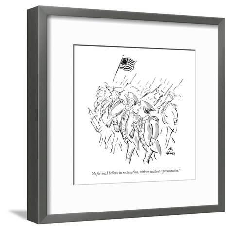 """""""As for me, I believe in no taxation, with or without representation."""" - New Yorker Cartoon-Ed Fisher-Framed Art Print"""