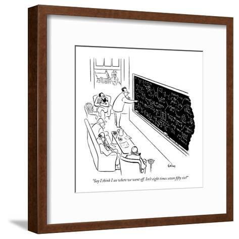 """""""Say I think I see where we went off. Isn't eight times seven fifty six?"""" - New Yorker Cartoon-Ed Fisher-Framed Art Print"""