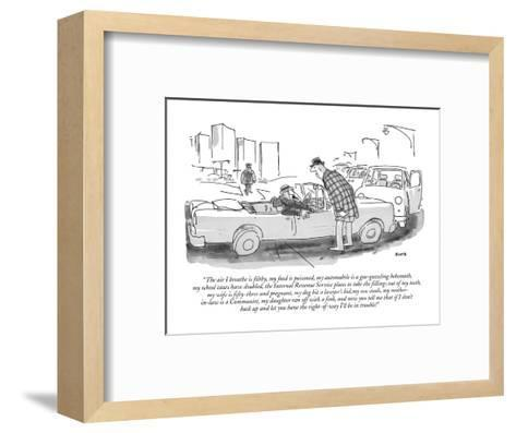 """""""The air I breathe is filthy, my food is poisoned, my automobile is a gas-?"""" - New Yorker Cartoon-George Booth-Framed Art Print"""