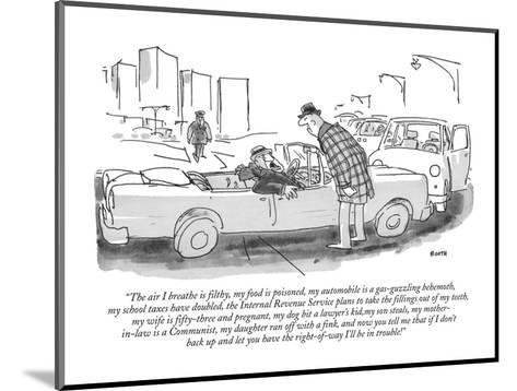 """""""The air I breathe is filthy, my food is poisoned, my automobile is a gas-?"""" - New Yorker Cartoon-George Booth-Mounted Premium Giclee Print"""