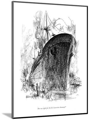 """""""Are we right for the St. Lawrence Seaway?"""" - New Yorker Cartoon-Alan Dunn-Mounted Premium Giclee Print"""