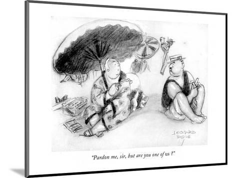 """""""Pardon me, sir, but are you one of us?"""" - New Yorker Cartoon-Leonard Dove-Mounted Premium Giclee Print"""