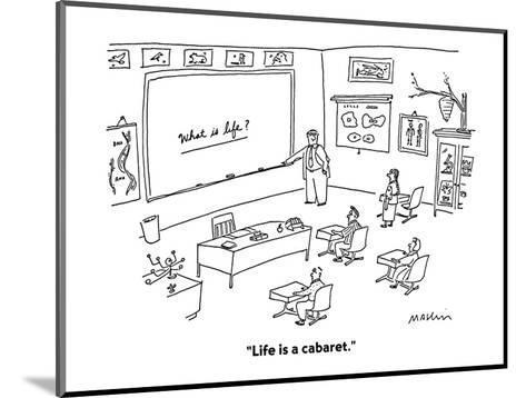 """Life is a cabaret."" - Cartoon-Michael Maslin-Mounted Premium Giclee Print"