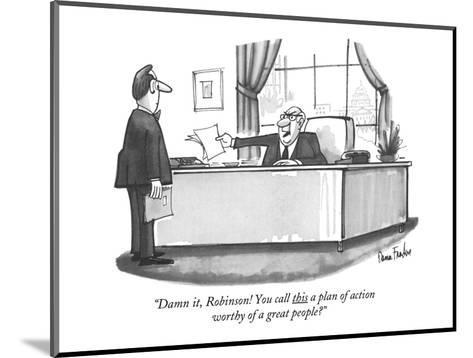 """""""Damn it, Robinson! You call this a plan of action worthy of a great peopl?"""" - New Yorker Cartoon-Dana Fradon-Mounted Premium Giclee Print"""