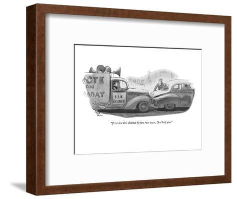 """""""If we lose this district by just two votes, God help you!"""" - New Yorker Cartoon-Richard Decker-Framed Art Print"""